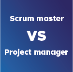 Scrum Master VS Project Manager: Is There a Real Difference?
